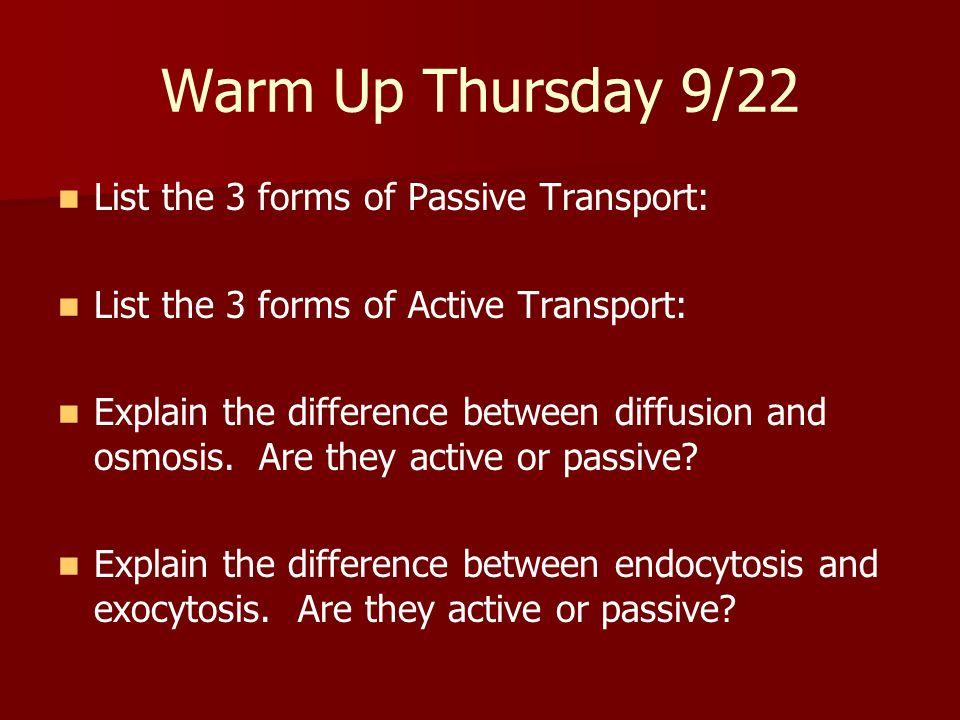 Warm Up Thursday 9/22 List the 3 forms of Passive Transport: