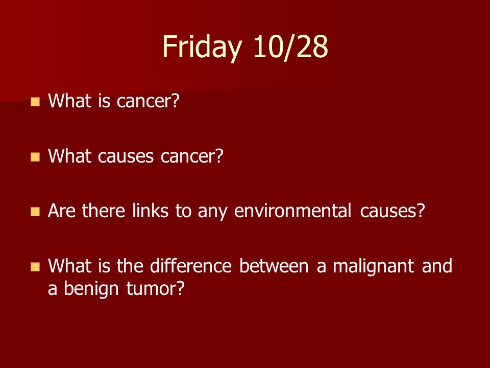 Friday 10/28 What is cancer What causes cancer
