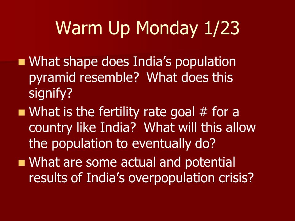 Warm Up Monday 1/23 What shape does India's population pyramid resemble What does this signify