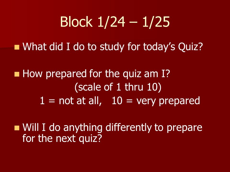 Block 1/24 – 1/25 What did I do to study for today's Quiz