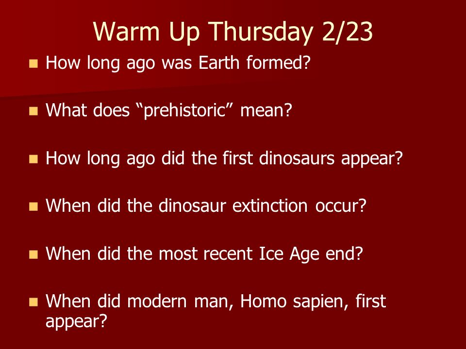 Warm Up Thursday 2/23 How long ago was Earth formed
