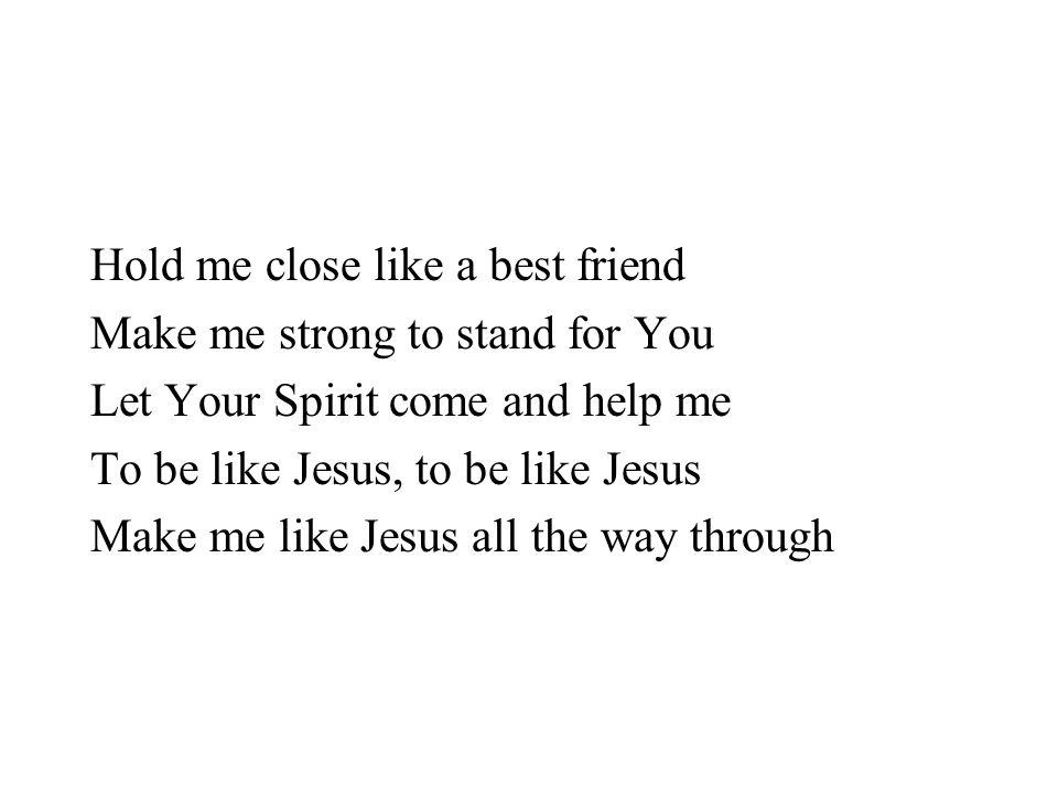 Hold me close like a best friend