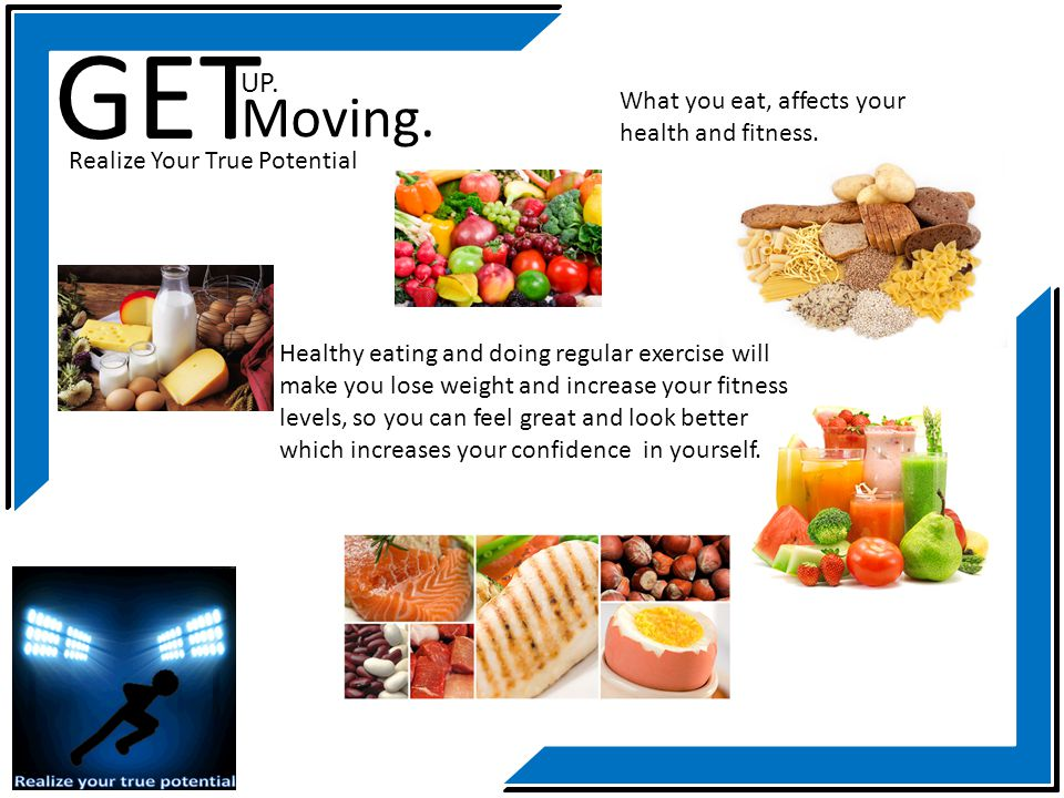 GET Moving. UP. What you eat, affects your health and fitness.