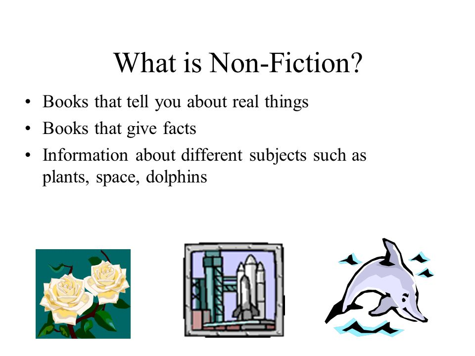 What is Non-Fiction Books that tell you about real things