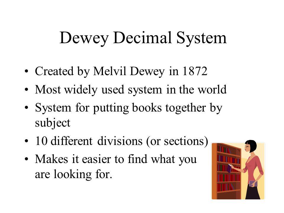 Dewey Decimal System Created by Melvil Dewey in 1872