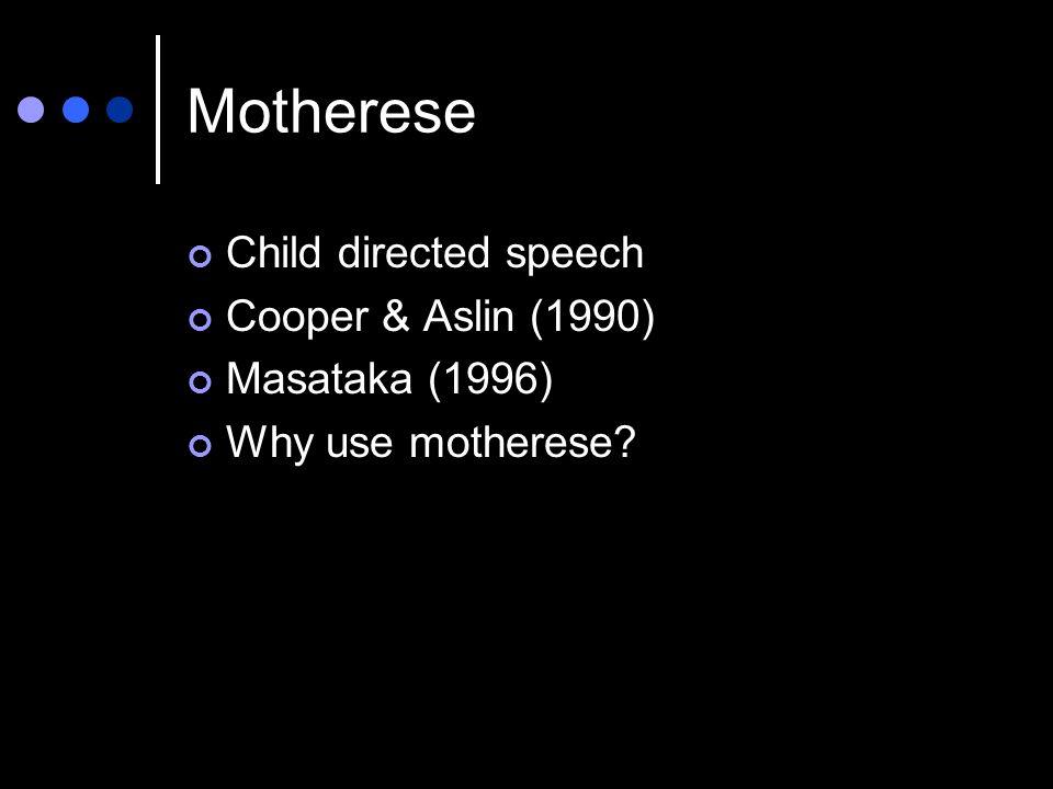Motherese Child directed speech Cooper & Aslin (1990) Masataka (1996)