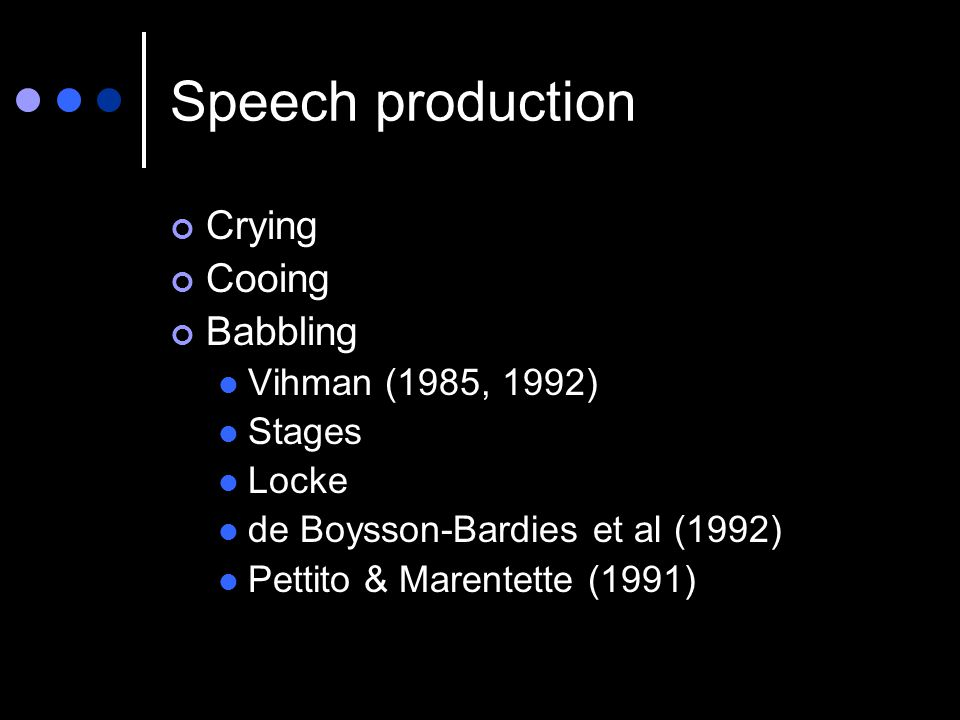 Speech production Crying Cooing Babbling Vihman (1985, 1992) Stages