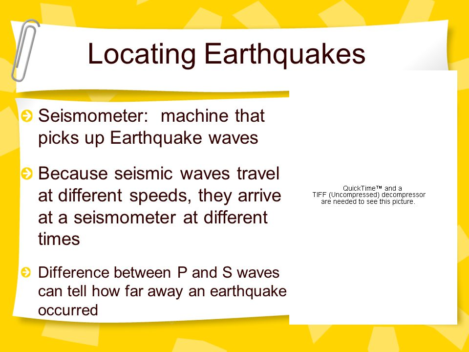 Locating Earthquakes Seismometer: machine that picks up Earthquake waves.