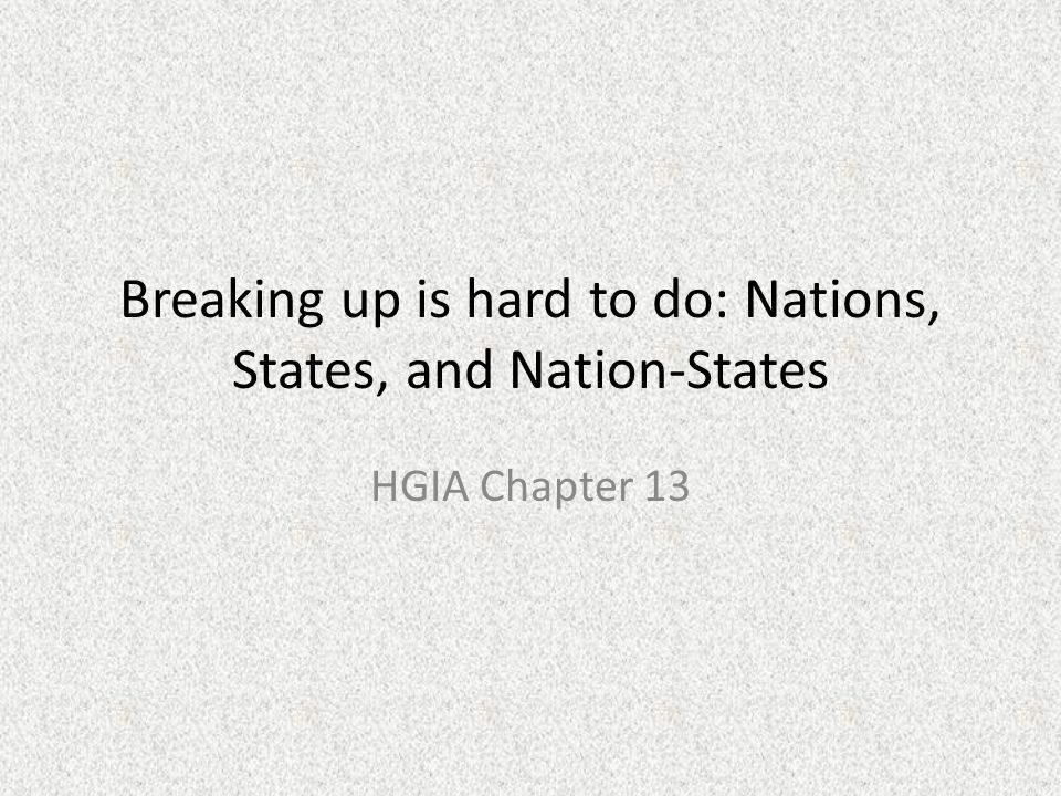 Breaking up is hard to do: Nations, States, and Nation-States