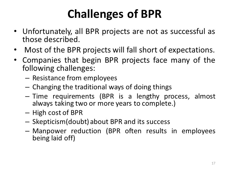 Challenges of BPR Unfortunately, all BPR projects are not as successful as those described.