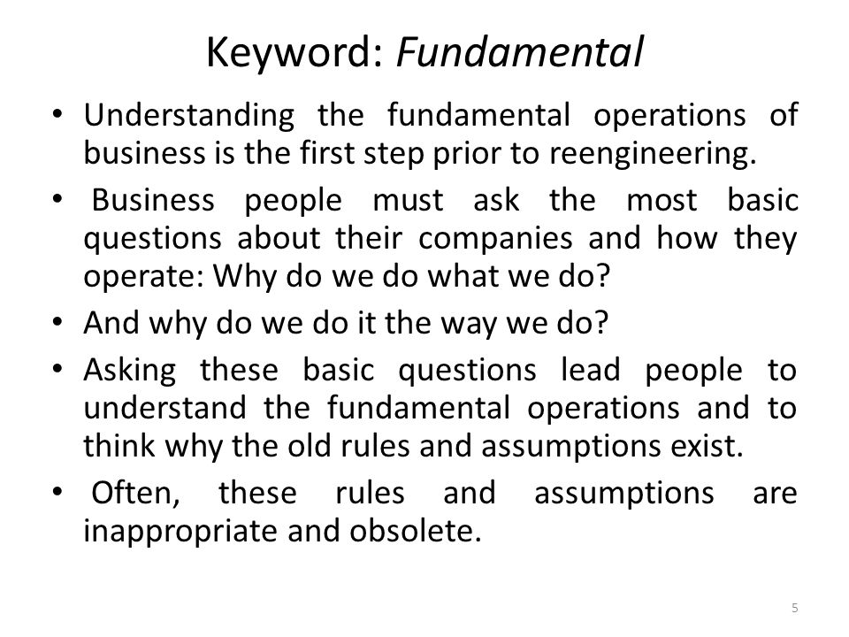 Keyword: Fundamental Understanding the fundamental operations of business is the first step prior to reengineering.