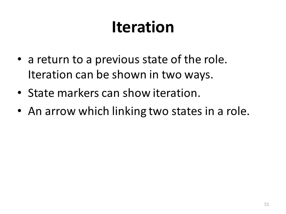 Iteration a return to a previous state of the role. Iteration can be shown in two ways. State markers can show iteration.