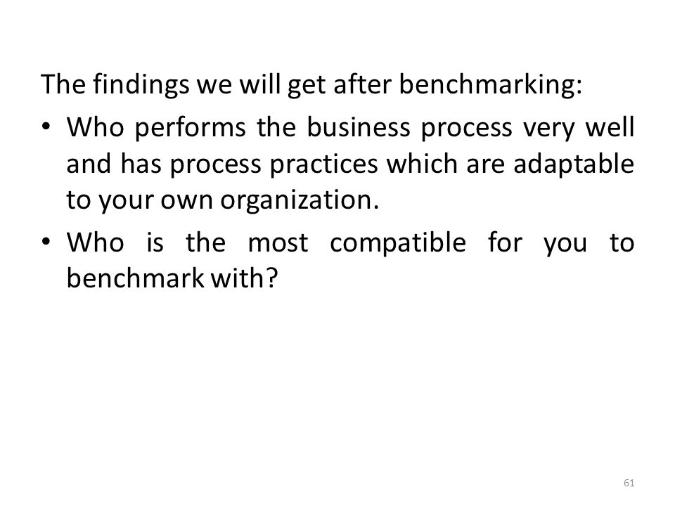 The findings we will get after benchmarking: