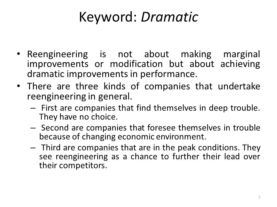 Keyword: Dramatic Reengineering is not about making marginal improvements or modification but about achieving dramatic improvements in performance.
