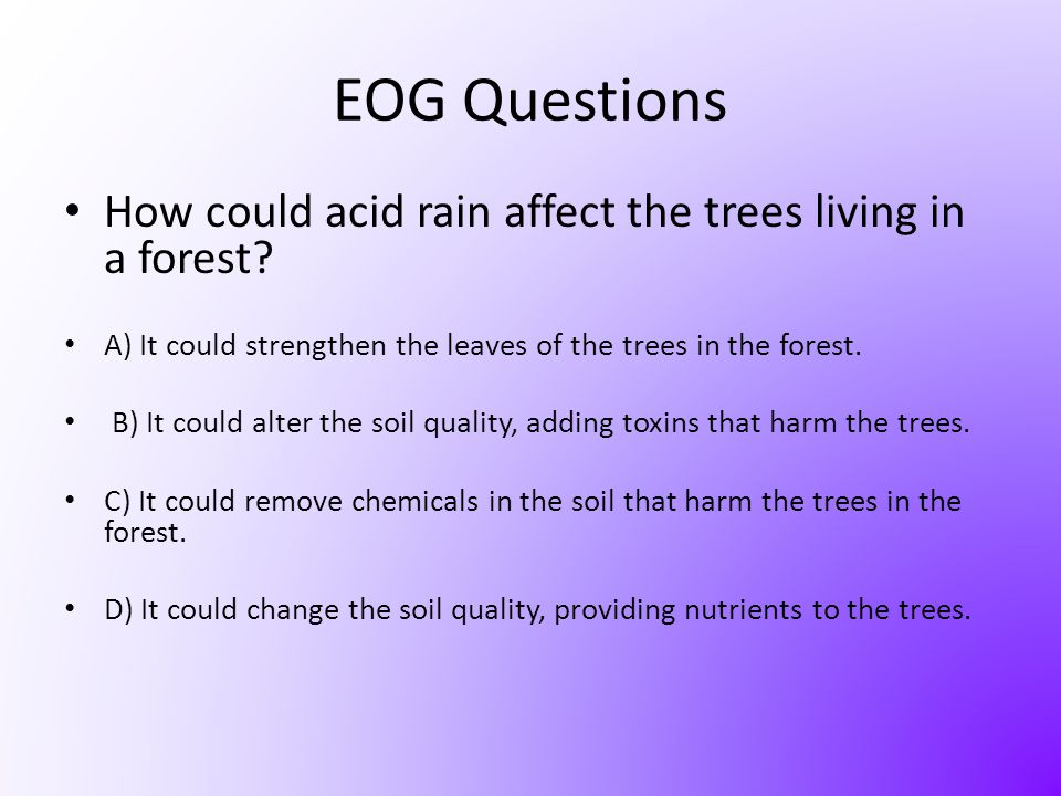 EOG Questions How could acid rain affect the trees living in a forest