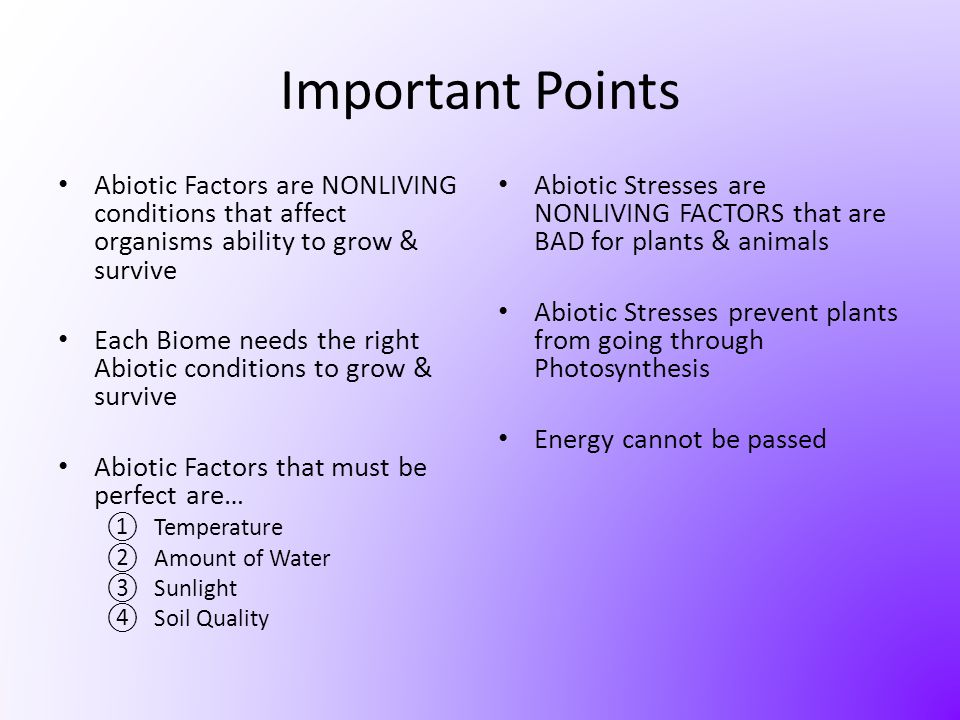 Important Points Abiotic Factors are NONLIVING conditions that affect organisms ability to grow & survive.