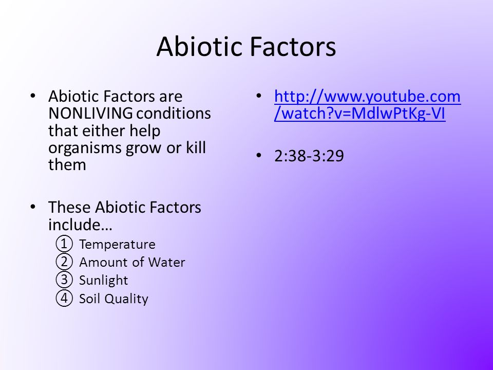 Abiotic Factors Abiotic Factors are NONLIVING conditions that either help organisms grow or kill them.