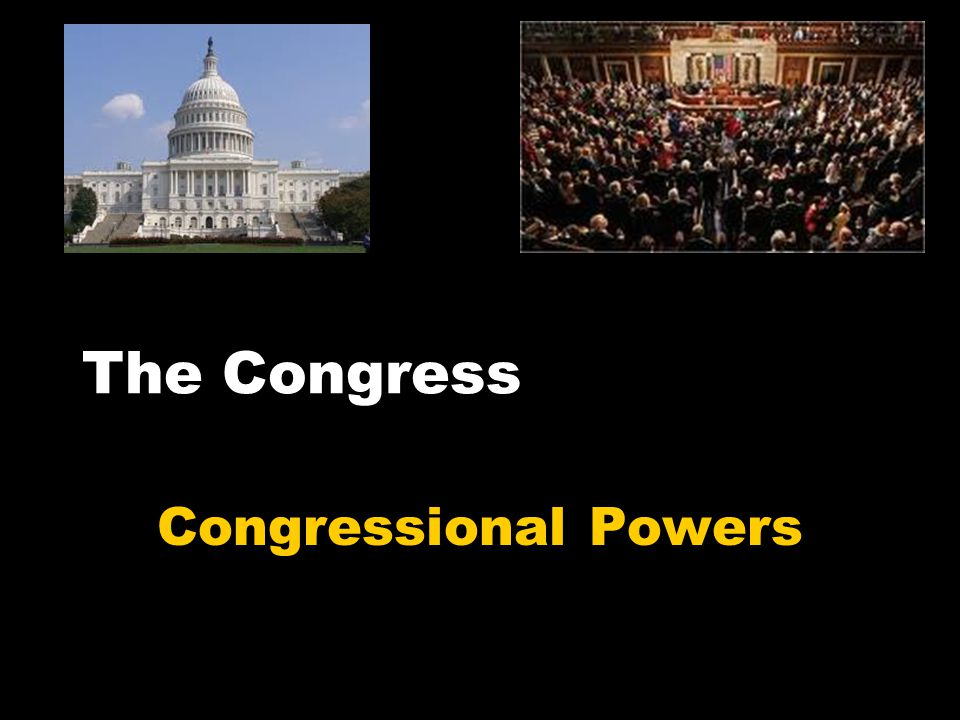 The Congress Congressional Powers