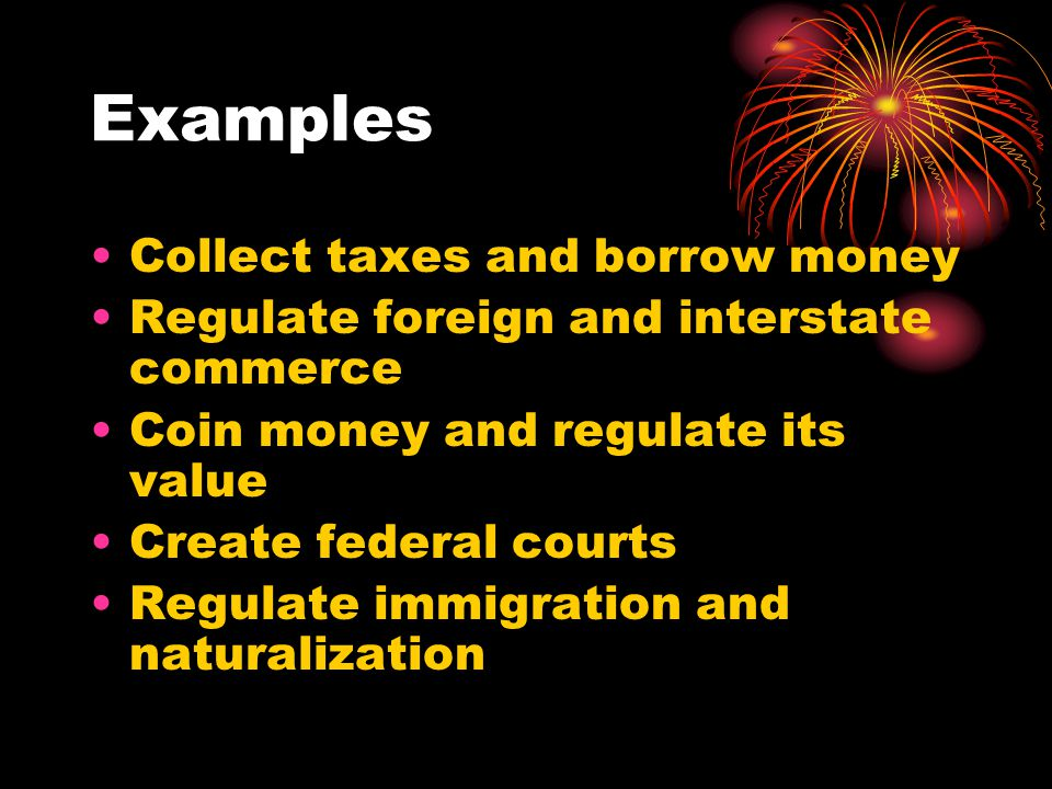 Examples Collect taxes and borrow money