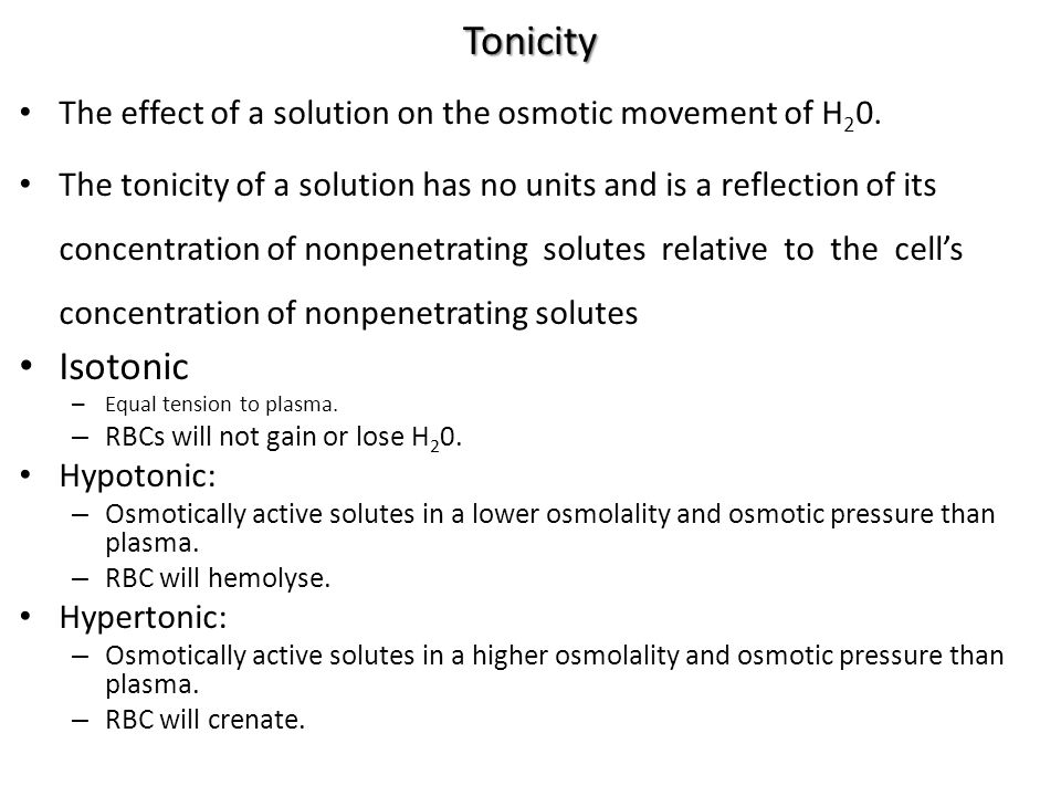 Tonicity The effect of a solution on the osmotic movement of H20.