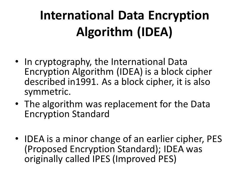 International Data Encryption Algorithm (IDEA)