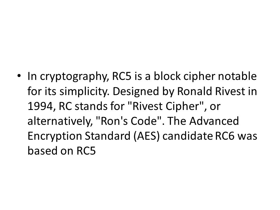 In cryptography, RC5 is a block cipher notable for its simplicity