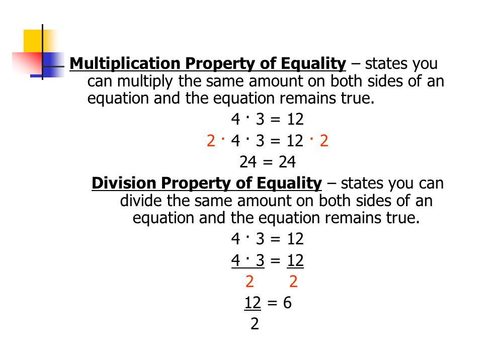 Multiplication Property of Equality – states you can multiply the same amount on both sides of an equation and the equation remains true.