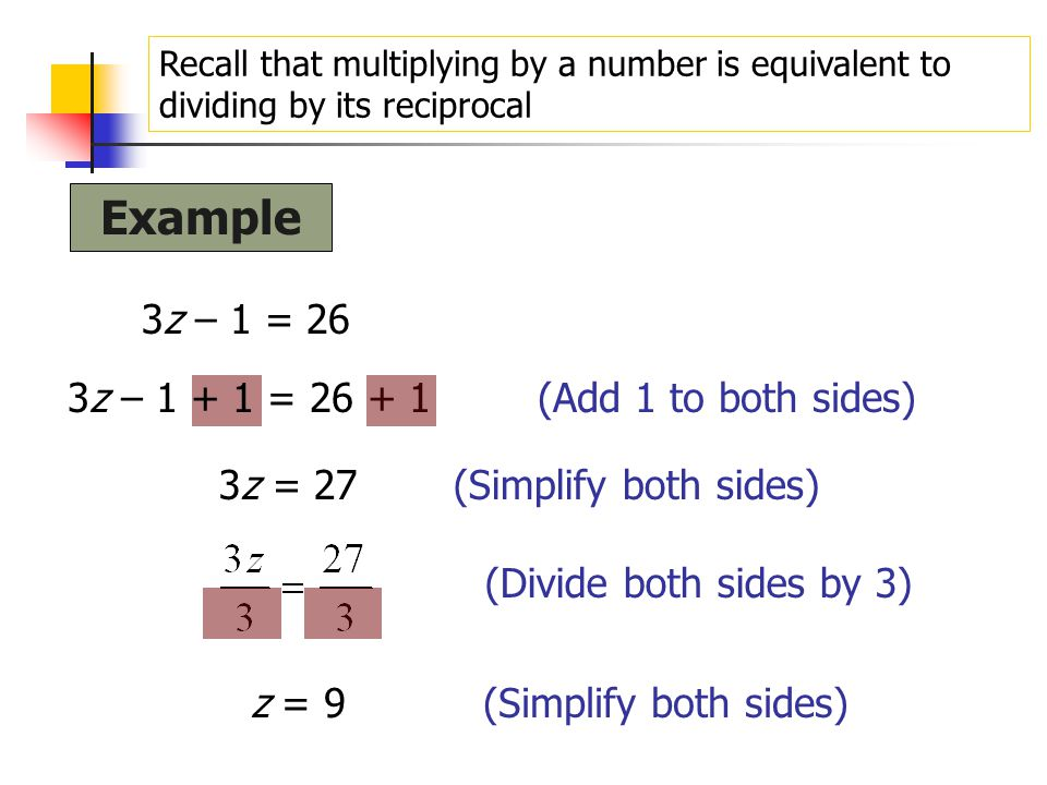 Example 3z – 1 = 26 3z – 1 + 1 = 26 + 1 (Add 1 to both sides)