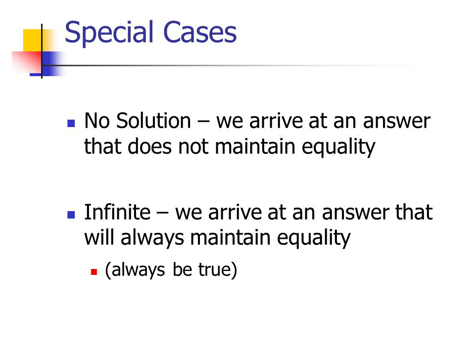 Special Cases No Solution – we arrive at an answer that does not maintain equality.