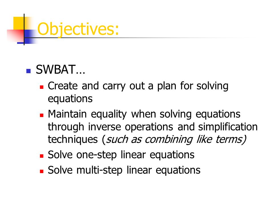 Objectives: SWBAT… Create and carry out a plan for solving equations