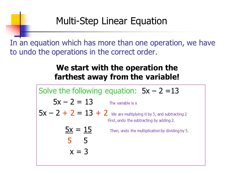 We start with the operation the farthest away from the variable!
