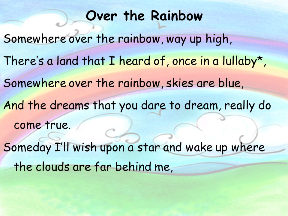 Over the Rainbow Somewhere over the rainbow, way up high,