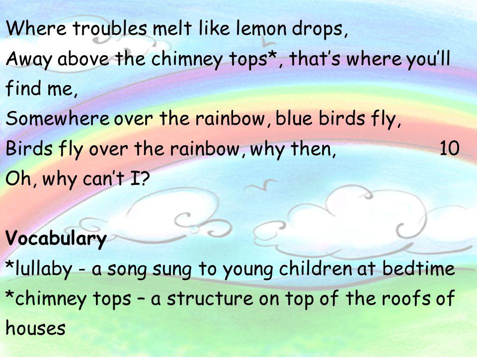 Where troubles melt like lemon drops,