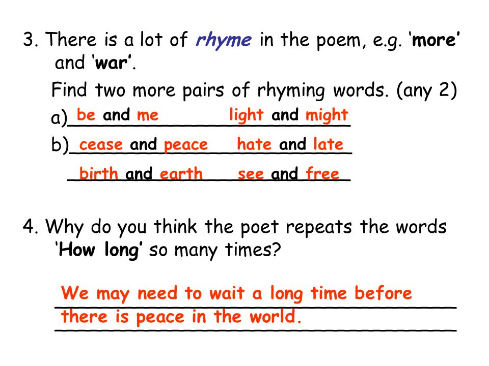 3. There is a lot of rhyme in the poem, e.g. 'more' and 'war'.