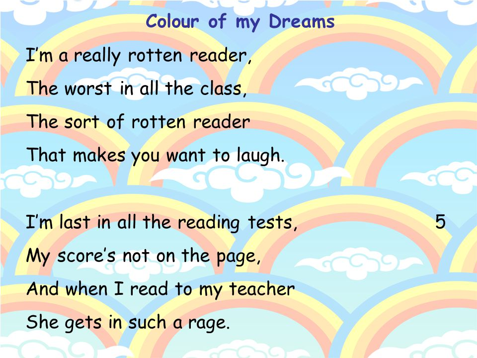 Colour of my Dreams I'm a really rotten reader, The worst in all the class, The sort of rotten reader.