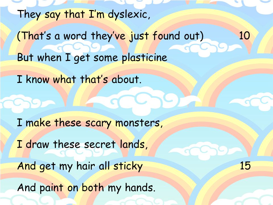 They say that I'm dyslexic,