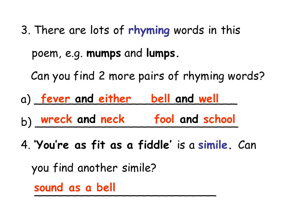 3. There are lots of rhyming words in this poem, e.g. mumps and lumps.