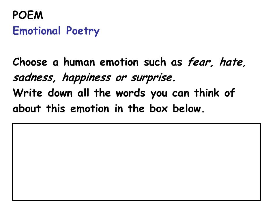 POEM Emotional Poetry. Choose a human emotion such as fear, hate, sadness, happiness or surprise.