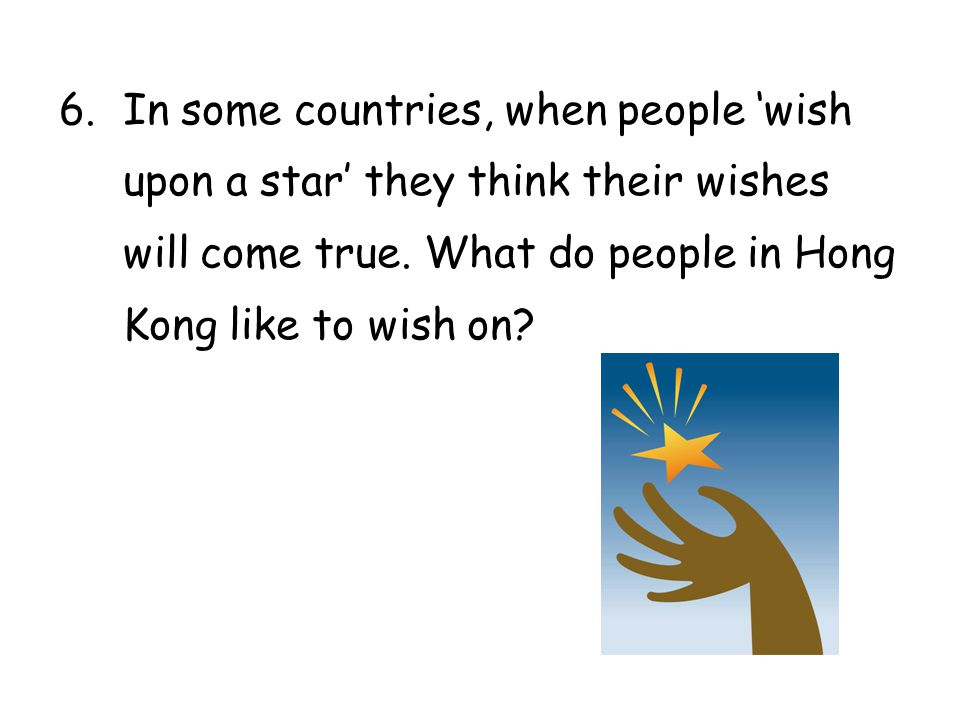 In some countries, when people 'wish upon a star' they think their wishes will come true.