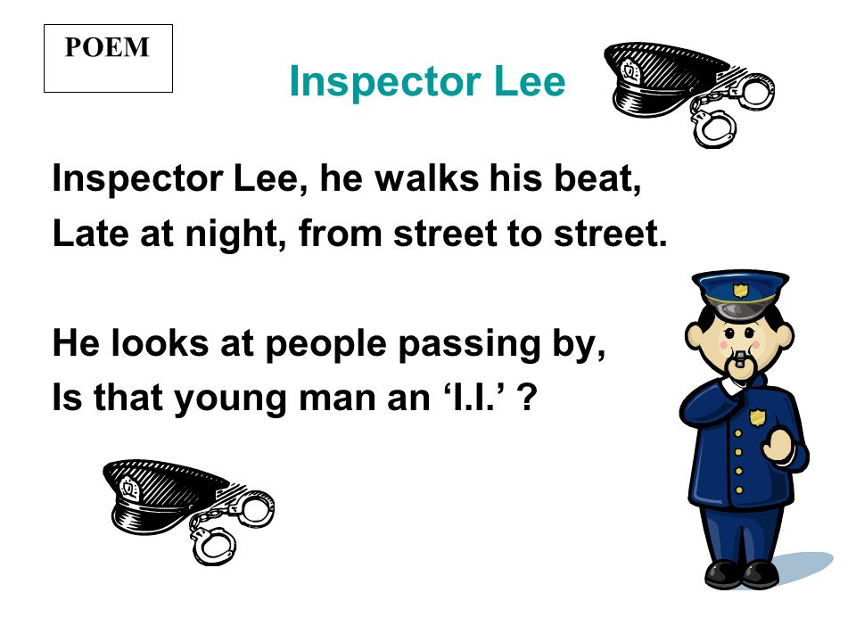 Inspector Lee Inspector Lee, he walks his beat,
