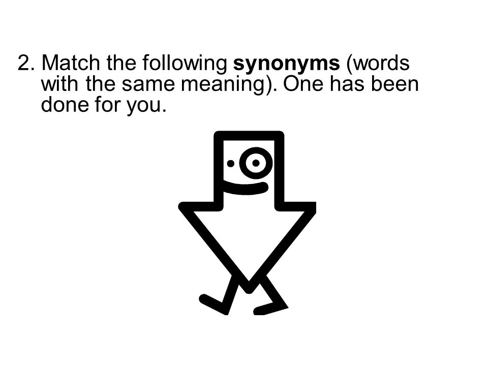 2. Match the following synonyms (words with the same meaning)