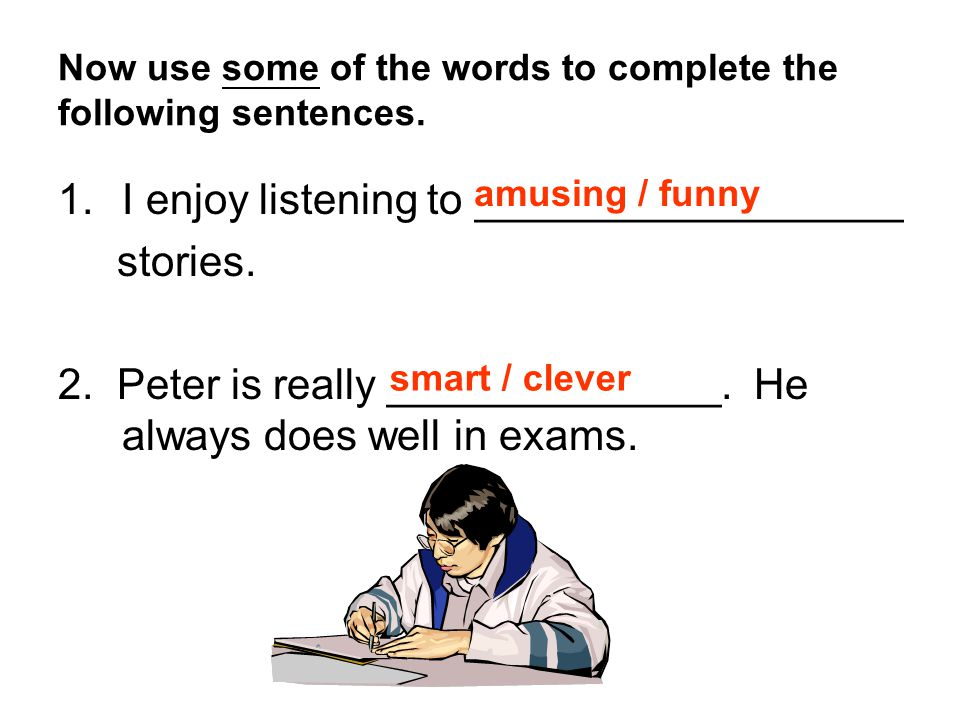 Now use some of the words to complete the following sentences.