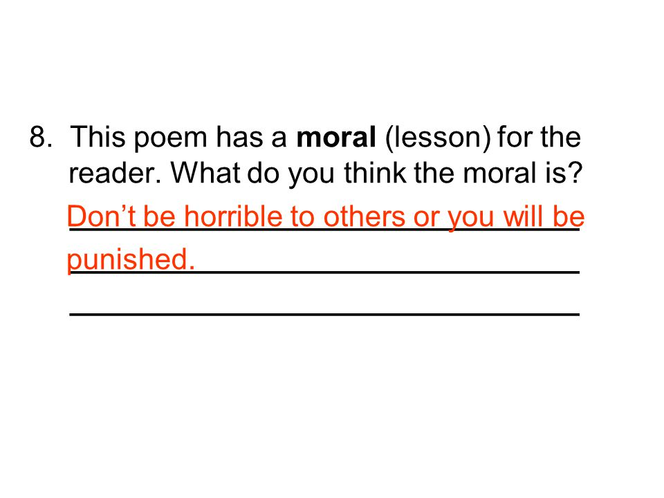 8. This poem has a moral (lesson) for the reader