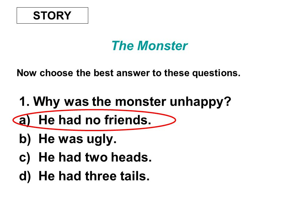 The Monster Now choose the best answer to these questions.