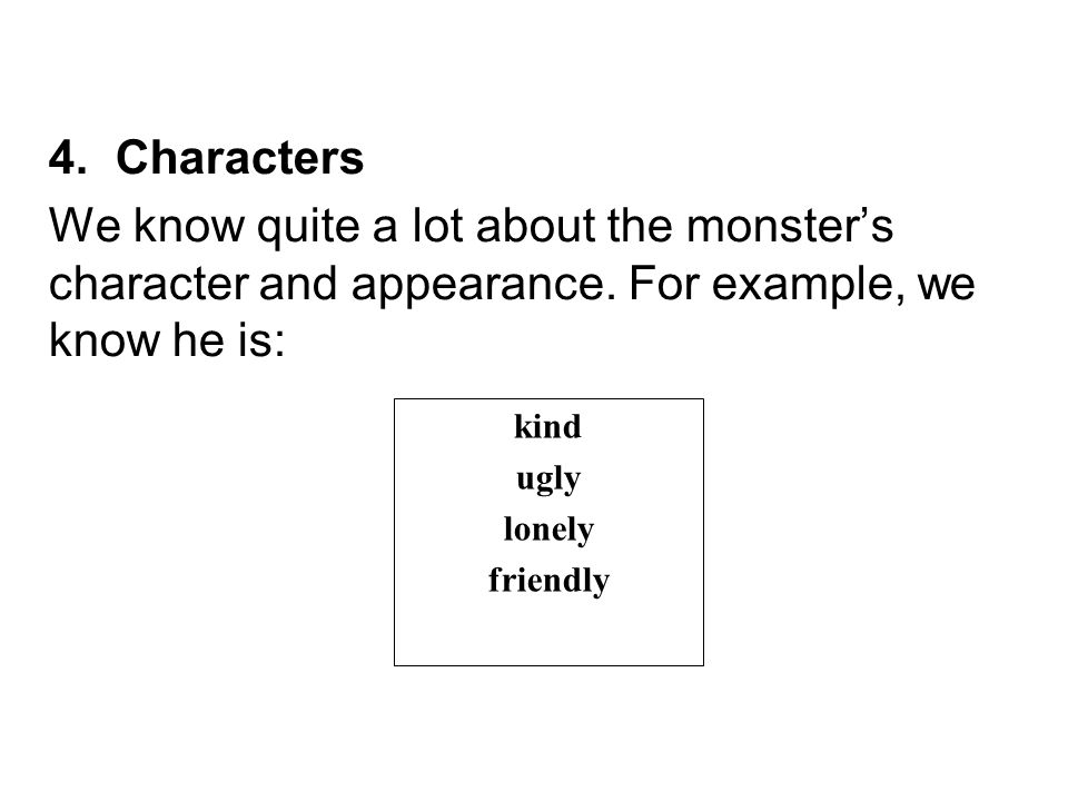 Characters We know quite a lot about the monster's character and appearance. For example, we know he is: