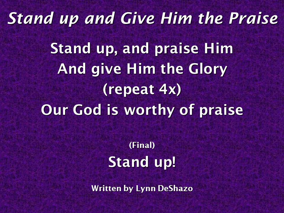 Stand up and Give Him the Praise