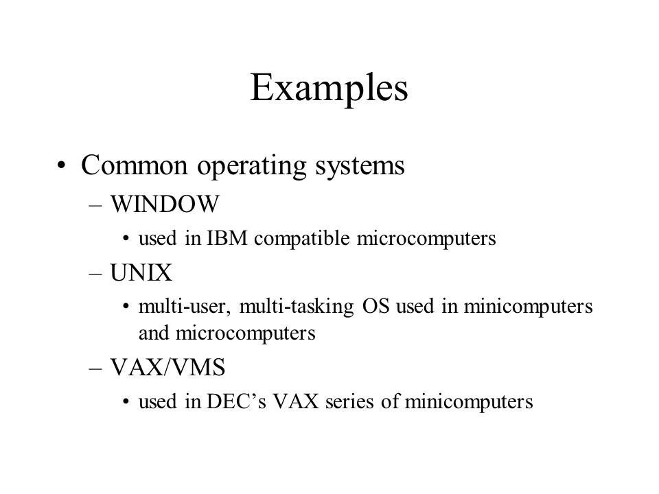 Examples Common operating systems WINDOW UNIX VAX/VMS
