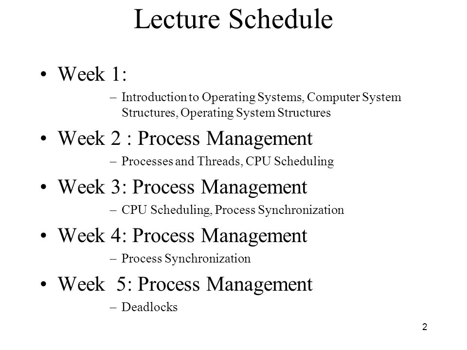 Lecture Schedule Week 1: Week 2 : Process Management