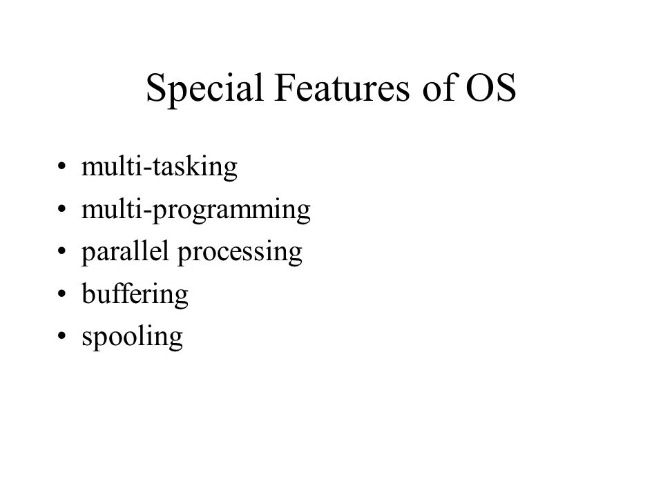 Special Features of OS multi-tasking multi-programming