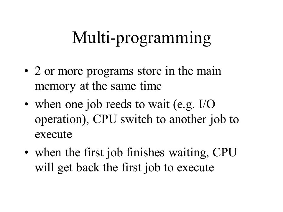Multi-programming 2 or more programs store in the main memory at the same time.